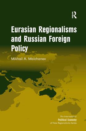 Eurasian Regionalisms and Russian Foreign Policy, the last book of Mikhail A. Molchanov.