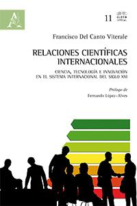 """""""Relaciones Científicas Internacionales. Ciencia, Tecnología e Innovación en el Sistema Internacional del siglo XXI"""", the new book of Francisco Del CantoViterale."""